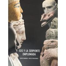 Isis Y La Serpiente Emplumada. Egipto Y México Prehispánico