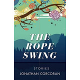 The Rope Swing: Stories Jonathan Corcoran