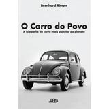 Carro Do Povo, O - A Biografia Do Carro Mais Popular Do Plan
