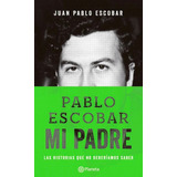 Pablo Escobar Mi Padre - Juan Pablo Escobar, En Pdf