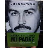 Pablo Escobar: Mi Padre. Juan Pablo Escobar.