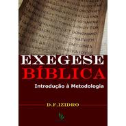 Livro Exegese Bíblica - Introdução À Metodologia -d.f.izidro