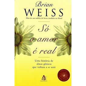 Livro: Só O Amor É Real - Auto-qjuda