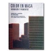 Color En Masa: Hormigón Y Pigmentos
