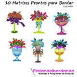 Matriz De Bordado Lindos Vasos Com Flores 10 Matrizes