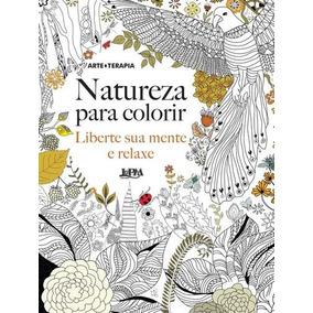 Natureza Para Colorir - Liberte Sua Mente E Relaxe