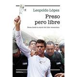 Preso Pero Libre: Notas Desde La Cárcel Del Líder Venezolan
