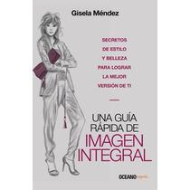 Una Guía Rápida De Imagen Integral Gisela Méndez Oce 131072