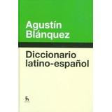 Diccionario Latino-español; Agustin Blanquez Fraile