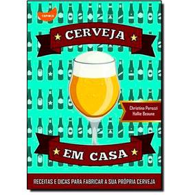 Cerveja Em Casa - Receitas E Dicas Para Fabricar A Sua Propr
