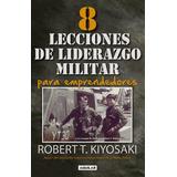 8 Lecciones De Liderazgo Militar Para Emprendedores Kiyosaki