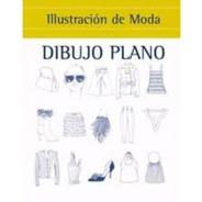 Ilustración De Moda - Dibujo Plano - Td, Aa.vv., Ilus