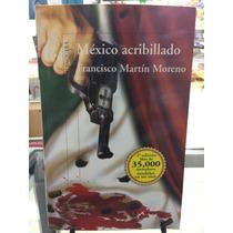 México Acribillado Libro De Francisco Martín Moreno