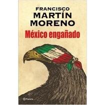 Libro México Engañado - Francisco Martín Moreno + Regalo