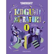 Convergente - Lengua Y Literatura I. Prácticas Del Lenguaje