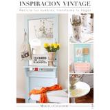 Libro Inspiración Vintage . Reciclaje Y Técnicas De Pintura