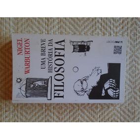 (novo) Uma Breve História Da Filosofia - Nigel Warburton