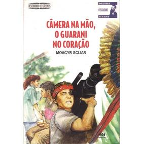 Livro Câmera Na Mão O Guarani No Coração Moacyr Scliar ##