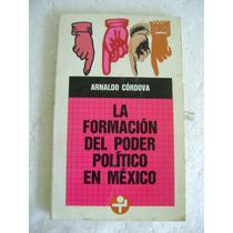 La Formacion Del Poder Politico En Mexico. A. Cordova $69