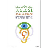 El Guion Del Siglo 21. Futuro De La Narrativa... D. Tubau