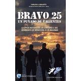 Bravo 25 Un Puñado De Valientes - Malvinas - C. Gigliotti