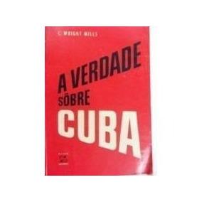 A Verdade Sôbre Cuba / 2ª Edição C. Wright Mills Livro