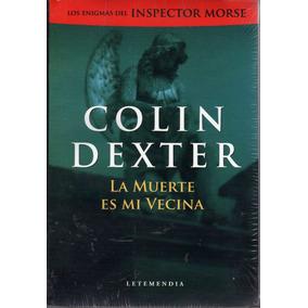 La Muerte Es Mi Vecina. Colin Dexter