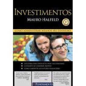 Investimentos - Como Administrar Melhor Seu Dinheiro - Mauro