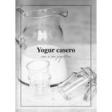 La Guia Mas Completa Hacer Yogurt Casero + Quesillo + Tortas