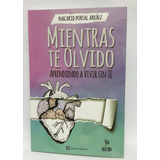 Libro Mientras Te Olvido De Nacarid Portal Arráez 3ra Edic