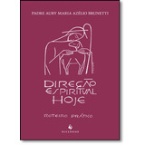 Direção Espiritual Hoje, A: Roteiro Prático