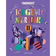 Convergente - Lengua Y Literatura Ii. Prácticas Del Lenguaje