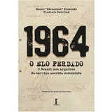 1964 - O Elo Perdido - O Brasil Nos Arquivos Do Serviço Sec