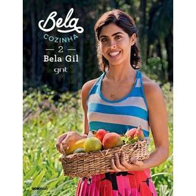 Livro: Bela Cozinha 2 - Bela Gil Alimentação Saudável Gnt