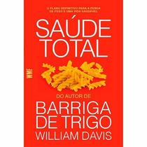 Livro Saúde Total - William Davis - Barriga De Trigo