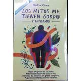 Libro Los Mitos Me Tienen Gordo Y Enfermo - Pedro Grez