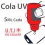 Cola Uv Loca Para Celular Vidro Lente 5ml Melhor Preço