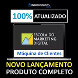 Curso Máquina De Clientes 2017 - Escola Do Marketing Digital