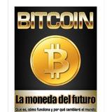 Bitcoin Aprende Todo Sobre La Moneda Del Futuro Curso