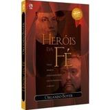 Heróis Da Fé Livro Orlando Boyer Novo Completo