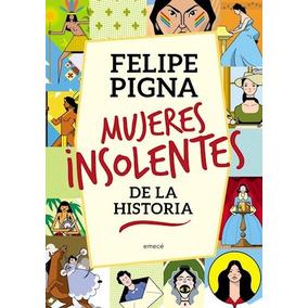 Libro Mujeres Insolentes De La Historia De Felipe Pigna