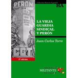 La Vieja Guardia Sindical Y Perón Juan Carlos Torre