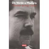 De Verde A Maduro. El Sucesor De Hugo Chávez.