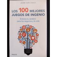 Los 100 Mejores Juegos De Ingenio. Jaume Sués. Nuevo,sellado