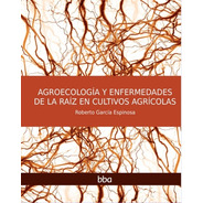 Agroecología Y Enfermedades De La Raíz En Cultivos Agrícolas