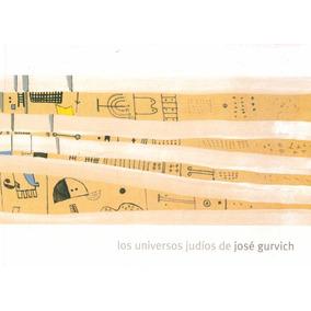Los Universos Judios De Jose Gurvich
