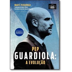 Pep Guardiola: A Evolução - Novo - 2017 - Martí Perarnau
