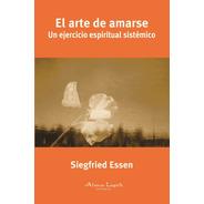 Siegfried Essen - El Arte De Amarse - Editorial Alma Lepik