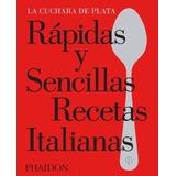 La Cuchara De Plata - Rapidas Y Sencillas Recetas Italianas