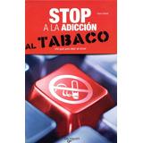 Stop A La Adiccion Al Tabaco - Una Guia Para Dejar De Fumar